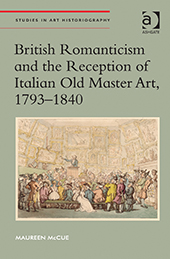 Maureen McCue - British Romanticism and the Reception of Italian Old Master Arts, 1793-1840